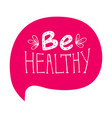 inspirational handwritten phrase be healthy vector image