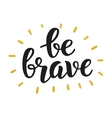 Be Brave vector image