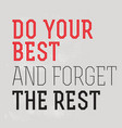 do your best and forget the rest motivation quote vector image vector image