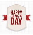 Happy Friendship Day greeting Poster vector image