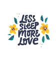 less sleep more love hand drawn black lettering vector image vector image