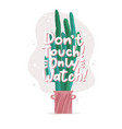 do not touch only watch - funny card with a vector image vector image