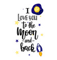 i love you to moon and back calligraphy vector image