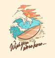 wish you were here vector image vector image