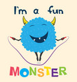 a cheerful monster jumps on the rope vector image