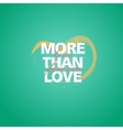 Romantic recognition More than love vector image vector image
