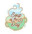 soup day concept gourmet appetizer vector image