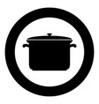 saucepan black icon in circle isolated vector image
