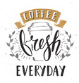 Coffee Cafe Fresh Everyday Fictitious name vector image vector image