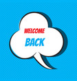 comic speech bubble with phrase welcome back vector image vector image