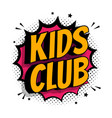 kids club inscription on pop art background vector image