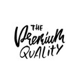 the premium quality ink handwritten lettering vector image vector image
