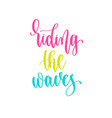 riding waves - hand lettering inscription vector image