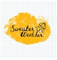 Sweater Weather lettering calligraphy vector image vector image