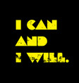 i can and i will motivation quote vector image vector image