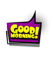 comic book text bubble advertising good morning vector image vector image