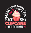 cupcake quote and saying good for print vector image