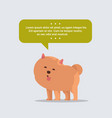 cute spitz dog with chat bubble speech furry human vector image vector image
