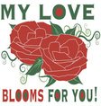 My Love Blooms vector image vector image