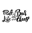 a pint of beer and life will change hand drawn vector image vector image