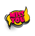 comic book text bubble advertising miss you vector image