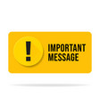 yellow important message popup attention please vector image vector image