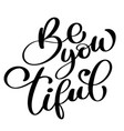 be you tiful beauty hand drawn greetings lettering vector image