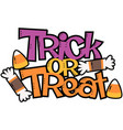 trick or treat candy halloween phrase vector image