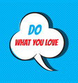 comic speech bubble with phrase do what you love vector image vector image