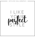Calligraphy inscription phrase I like your perfect vector image vector image