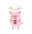funny card design with cartoon pig with the cup of vector image