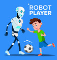 robot playing football with a child boy vector image