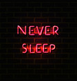 neon sign with never sleep letters on brick wall vector image