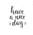 Have a nice day Hand drawn typography poster vector image vector image