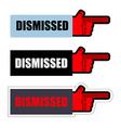 Dismissed Sign set of stickers for dismissal of vector image vector image