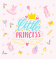 lettering little princess and set drawn vector image vector image