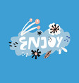 enjoy flat hand drawn lettering vector image vector image