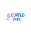 game on watercolor hand written text positive vector image vector image