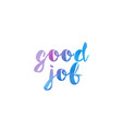 good job watercolor hand written text positive vector image vector image