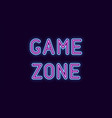 neon inscription of game zone vector image