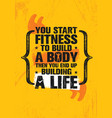 you start fitness to build a body then you end up vector image vector image