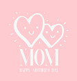 mom happy mothers day two heart pink background v vector image vector image