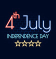 4 july happy independence day neon banner bright vector image