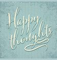 happy thoughts- hand drawn motivational lettering vector image vector image