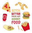bitch better have my food fast food quote poster vector image