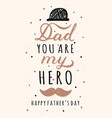 dad you are my hero lettering inscriptions for vector image
