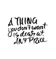 a thing you do not want is dear at any price hand vector image vector image