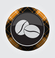 button orange black tartan - two coffee beans vector image