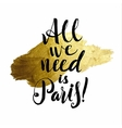 All we need is Paris Metallic Foil Shining vector image vector image