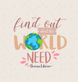 find out what the world needs quotes motivation vector image vector image